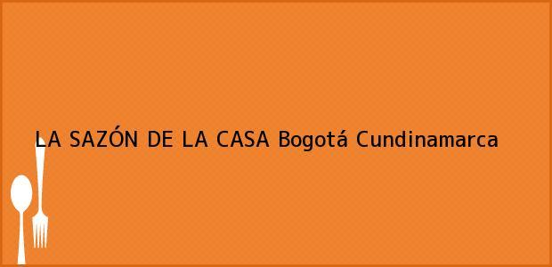 Teléfono, Dirección y otros datos de contacto para LA SAZÓN DE LA CASA, Bogotá, Cundinamarca, Colombia