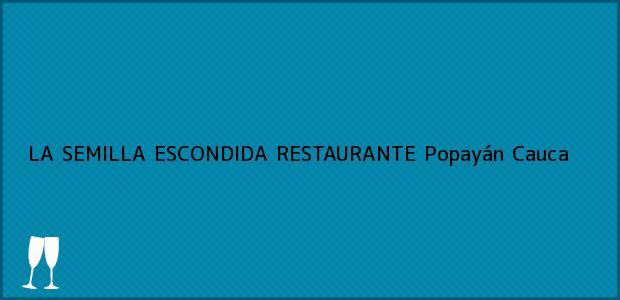 Teléfono, Dirección y otros datos de contacto para LA SEMILLA ESCONDIDA RESTAURANTE, Popayán, Cauca, Colombia