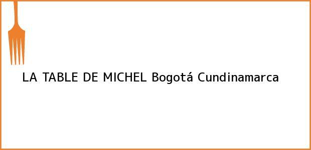 Teléfono, Dirección y otros datos de contacto para LA TABLE DE MICHEL, Bogotá, Cundinamarca, Colombia