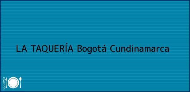 Teléfono, Dirección y otros datos de contacto para LA TAQUERÍA, Bogotá, Cundinamarca, Colombia