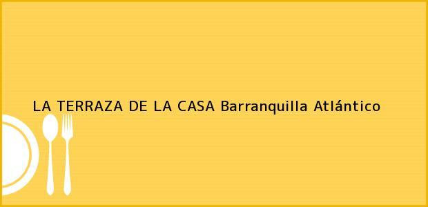 Teléfono, Dirección y otros datos de contacto para LA TERRAZA DE LA CASA, Barranquilla, Atlántico, Colombia