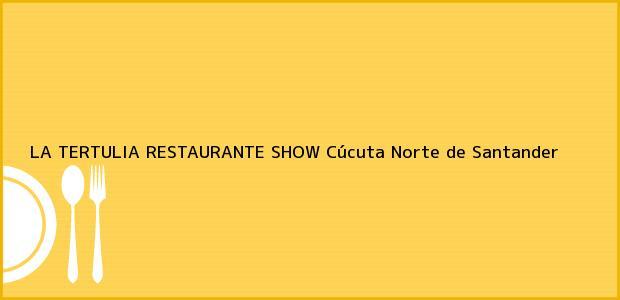 Teléfono, Dirección y otros datos de contacto para LA TERTULIA RESTAURANTE SHOW, Cúcuta, Norte de Santander, Colombia