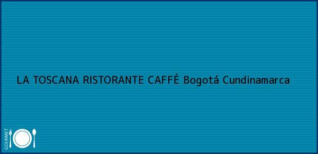 Teléfono, Dirección y otros datos de contacto para LA TOSCANA RISTORANTE CAFFÉ, Bogotá, Cundinamarca, Colombia