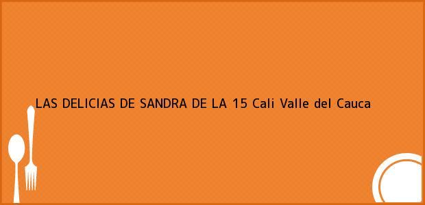 Teléfono, Dirección y otros datos de contacto para LAS DELICIAS DE SANDRA DE LA 15, Cali, Valle del Cauca, Colombia