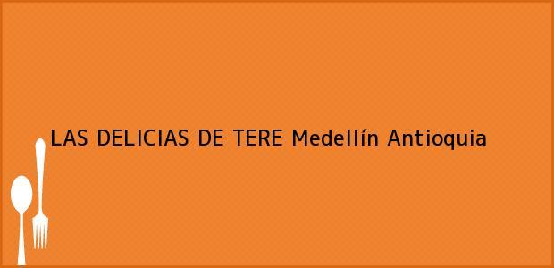 Teléfono, Dirección y otros datos de contacto para LAS DELICIAS DE TERE, Medellín, Antioquia, Colombia