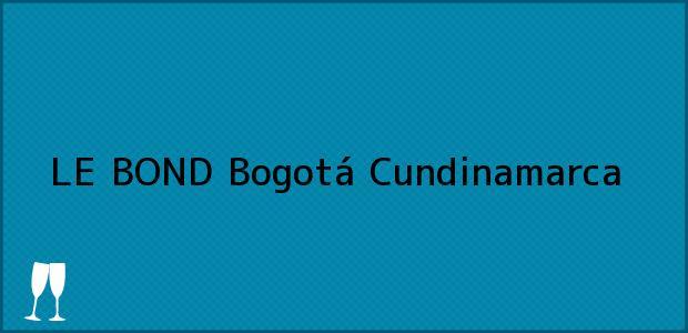 Teléfono, Dirección y otros datos de contacto para LE BOND, Bogotá, Cundinamarca, Colombia