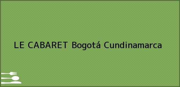 Teléfono, Dirección y otros datos de contacto para LE CABARET, Bogotá, Cundinamarca, Colombia