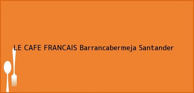 Teléfono, Dirección y otros datos de contacto para LE CAFE FRANCAIS, Barrancabermeja, Santander, Colombia