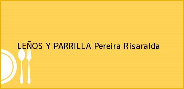 Teléfono, Dirección y otros datos de contacto para LEÑOS Y PARRILLA, Pereira, Risaralda, Colombia