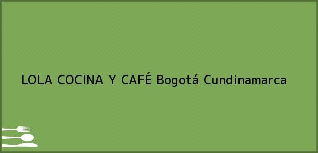 Teléfono, Dirección y otros datos de contacto para LOLA COCINA Y CAFÉ, Bogotá, Cundinamarca, Colombia