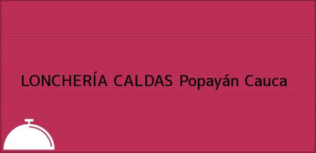 Teléfono, Dirección y otros datos de contacto para LONCHERÍA CALDAS, Popayán, Cauca, Colombia