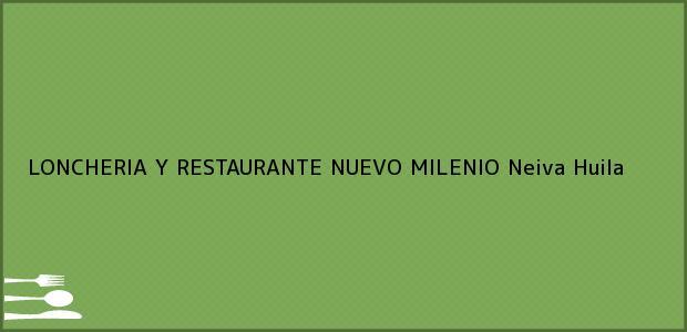 Teléfono, Dirección y otros datos de contacto para LONCHERIA Y RESTAURANTE NUEVO MILENIO, Neiva, Huila, Colombia