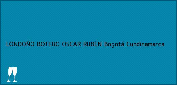 Teléfono, Dirección y otros datos de contacto para LONDOÑO BOTERO OSCAR RUBÉN, Bogotá, Cundinamarca, Colombia