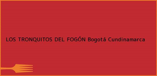Teléfono, Dirección y otros datos de contacto para LOS TRONQUITOS DEL FOGÓN, Bogotá, Cundinamarca, Colombia