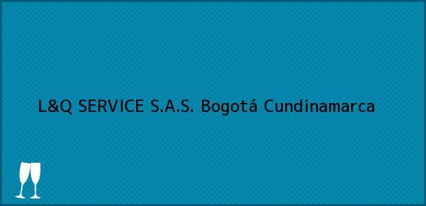 Teléfono, Dirección y otros datos de contacto para L&Q SERVICE S.A.S., Bogotá, Cundinamarca, Colombia