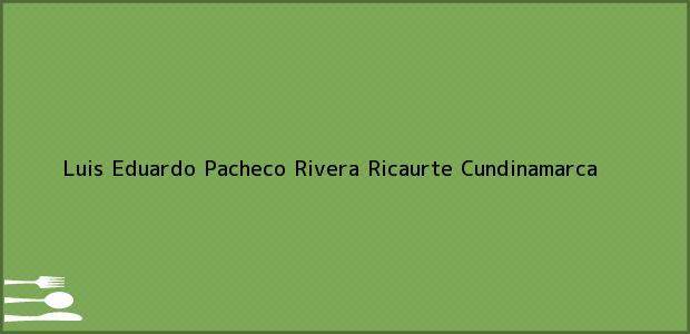 Teléfono, Dirección y otros datos de contacto para Luis Eduardo Pacheco Rivera, Ricaurte, Cundinamarca, Colombia