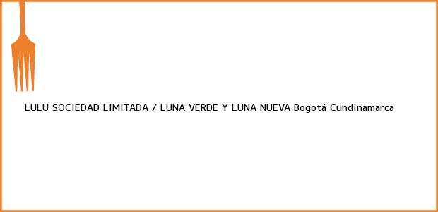 Teléfono, Dirección y otros datos de contacto para LULU SOCIEDAD LIMITADA / LUNA VERDE Y LUNA NUEVA, Bogotá, Cundinamarca, Colombia