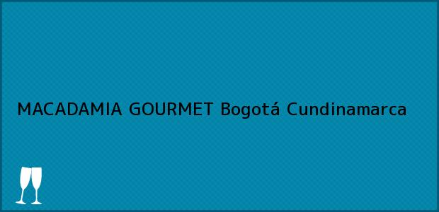 Teléfono, Dirección y otros datos de contacto para MACADAMIA GOURMET, Bogotá, Cundinamarca, Colombia