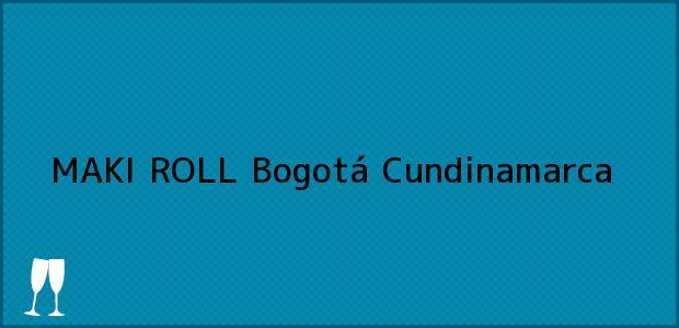 Teléfono, Dirección y otros datos de contacto para MAKI ROLL, Bogotá, Cundinamarca, Colombia