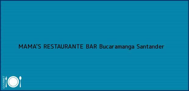 Teléfono, Dirección y otros datos de contacto para MAMA'S RESTAURANTE BAR, Bucaramanga, Santander, Colombia