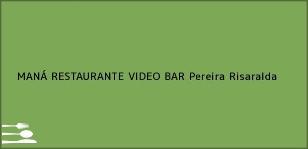 Teléfono, Dirección y otros datos de contacto para MANÁ RESTAURANTE VIDEO BAR, Pereira, Risaralda, Colombia