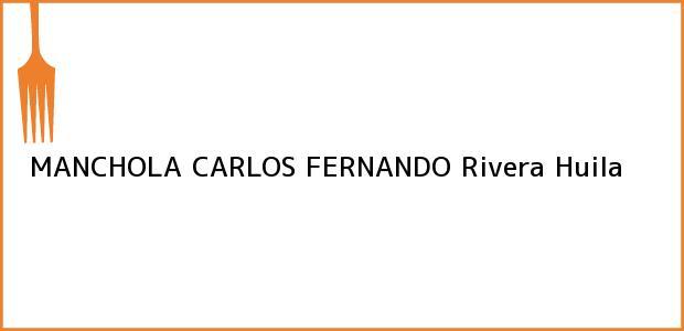 Teléfono, Dirección y otros datos de contacto para MANCHOLA CARLOS FERNANDO, Rivera, Huila, Colombia