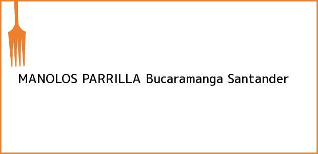 Teléfono, Dirección y otros datos de contacto para MANOLOS PARRILLA, Bucaramanga, Santander, Colombia