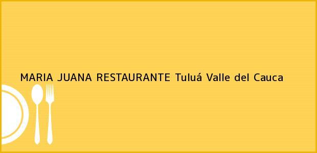 Teléfono, Dirección y otros datos de contacto para MARIA JUANA RESTAURANTE, Tuluá, Valle del Cauca, Colombia