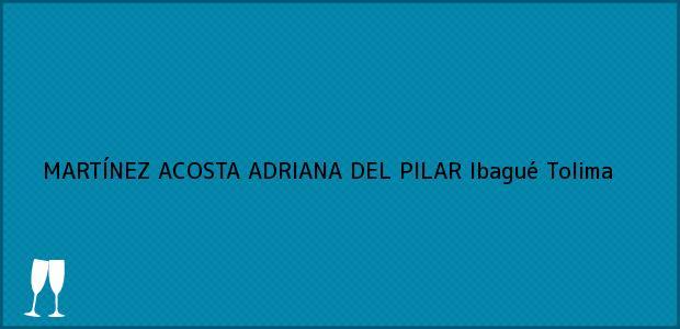 Teléfono, Dirección y otros datos de contacto para MARTÍNEZ ACOSTA ADRIANA DEL PILAR, Ibagué, Tolima, Colombia