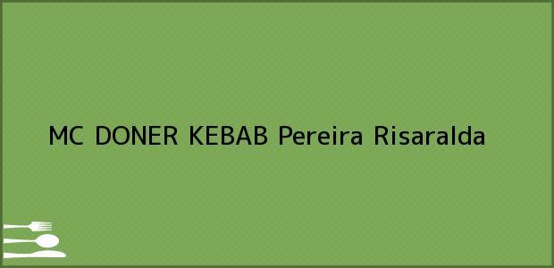 Teléfono, Dirección y otros datos de contacto para MC DONER KEBAB, Pereira, Risaralda, Colombia