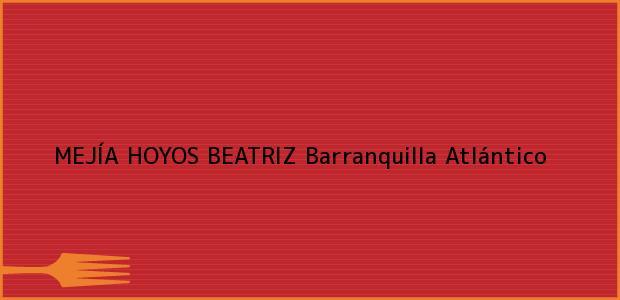 Teléfono, Dirección y otros datos de contacto para MEJÍA HOYOS BEATRIZ, Barranquilla, Atlántico, Colombia