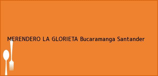 Teléfono, Dirección y otros datos de contacto para MERENDERO LA GLORIETA, Bucaramanga, Santander, Colombia