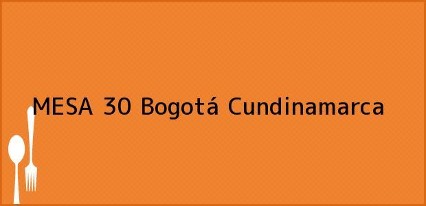 Teléfono, Dirección y otros datos de contacto para MESA 30, Bogotá, Cundinamarca, Colombia