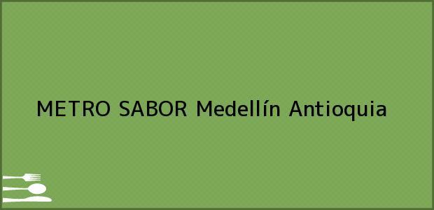 Teléfono, Dirección y otros datos de contacto para METRO SABOR, Medellín, Antioquia, Colombia