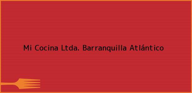 Teléfono, Dirección y otros datos de contacto para Mi Cocina Ltda., Barranquilla, Atlántico, Colombia