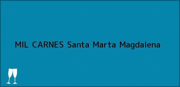 Teléfono, Dirección y otros datos de contacto para MIL CARNES, Santa Marta, Magdalena, Colombia