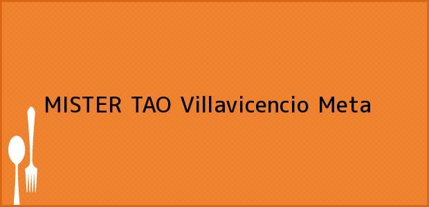 Teléfono, Dirección y otros datos de contacto para MISTER TAO, Villavicencio, Meta, Colombia
