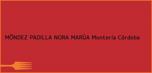 Teléfono, Dirección y otros datos de contacto para MÕNDEZ PADILLA NORA MARÚA, Montería, Córdoba, Colombia