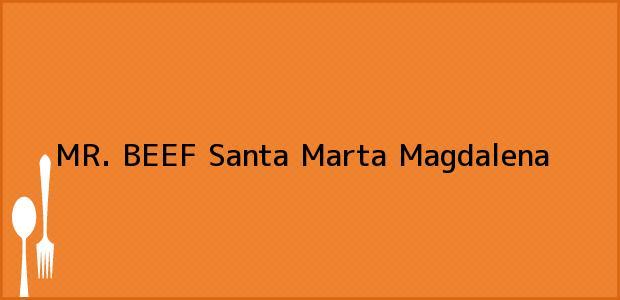 Teléfono, Dirección y otros datos de contacto para MR. BEEF, Santa Marta, Magdalena, Colombia