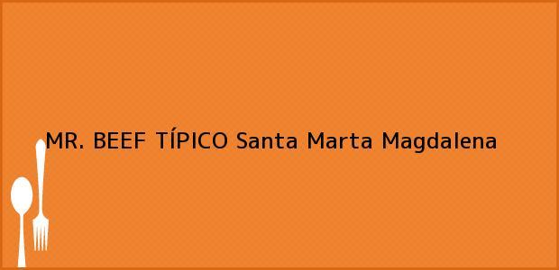 Teléfono, Dirección y otros datos de contacto para MR. BEEF TÍPICO, Santa Marta, Magdalena, Colombia