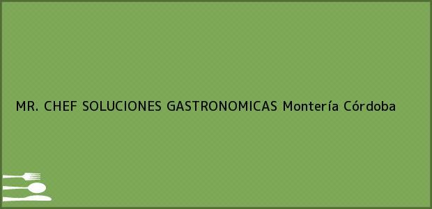 Teléfono, Dirección y otros datos de contacto para MR. CHEF SOLUCIONES GASTRONOMICAS, Montería, Córdoba, Colombia
