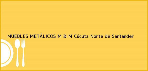 Teléfono, Dirección y otros datos de contacto para MUEBLES METÁLICOS M & M, Cúcuta, Norte de Santander, Colombia