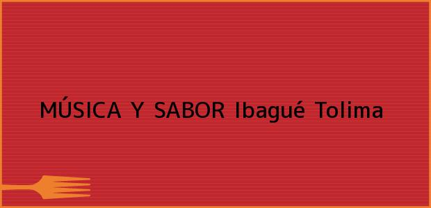 Teléfono, Dirección y otros datos de contacto para MÚSICA Y SABOR, Ibagué, Tolima, Colombia