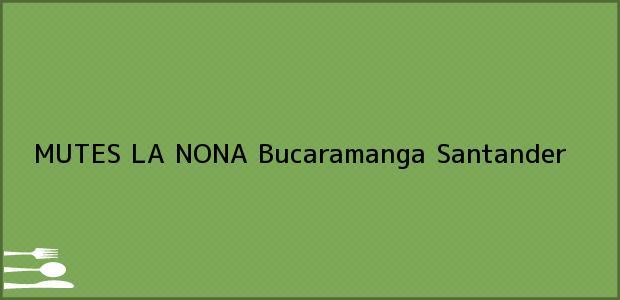 Teléfono, Dirección y otros datos de contacto para MUTES LA NONA, Bucaramanga, Santander, Colombia