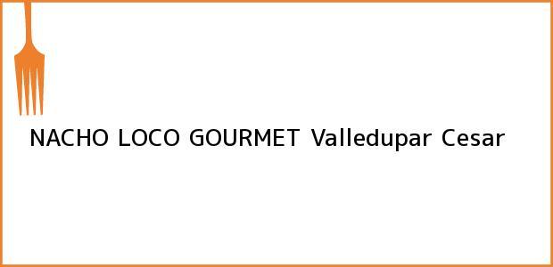Teléfono, Dirección y otros datos de contacto para NACHO LOCO GOURMET, Valledupar, Cesar, Colombia