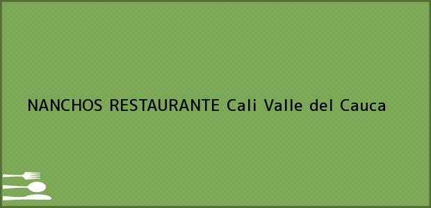 Teléfono, Dirección y otros datos de contacto para NANCHOS RESTAURANTE, Cali, Valle del Cauca, Colombia