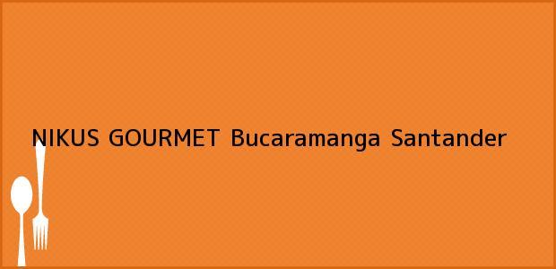 Teléfono, Dirección y otros datos de contacto para NIKUS GOURMET, Bucaramanga, Santander, Colombia