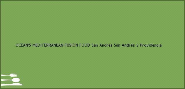 Teléfono, Dirección y otros datos de contacto para OCEAN'S MEDITERRANEAN FUSION FOOD, San Andrés, San Andrés y Providencia, Colombia