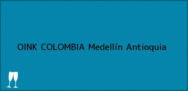 Teléfono, Dirección y otros datos de contacto para OINK COLOMBIA, Medellín, Antioquia, Colombia