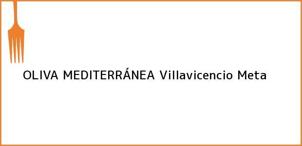 Teléfono, Dirección y otros datos de contacto para OLIVA MEDITERRÁNEA, Villavicencio, Meta, Colombia